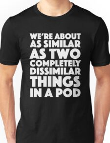 Blackadder quote - We're about as similar as two completely dissimilar things in a pod Unisex T-Shirt