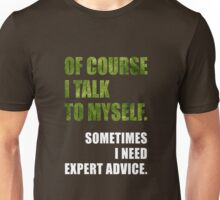 Of Course I Talk To Myself - Funny Expert Advice T Shirt Unisex T-Shirt