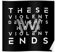 THESE VIOLENT DELIGHTS HAVE VIOLENT ENDS Poster