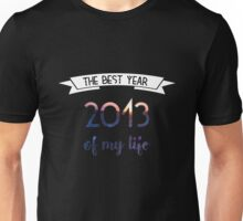 2013 The best year of my life Unisex T-Shirt