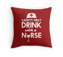 Safety first drink with a nurse Throw Pillow
