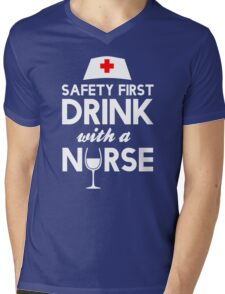 Safety first drink with a nurse Mens V-Neck T-Shirt