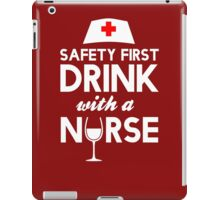 Safety first drink with a nurse iPad Case/Skin