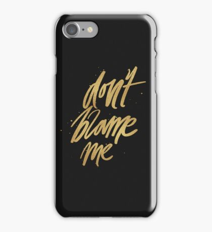 Don't Blame Me iPhone Case/Skin