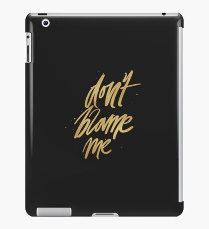 Don't Blame Me iPad Case/Skin