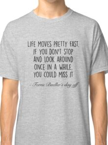 Ferris Bueller's day off - Life moves pretty fast Classic T-Shirt