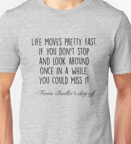 Ferris Bueller's day off - Life moves pretty fast Unisex T-Shirt