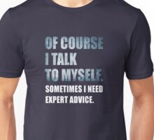 Funny Expert Advice - Of Course I Talk To Myself T Shirt Unisex T-Shirt
