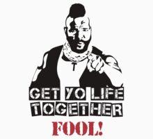 GET YO LIFE TOGETHER FOOL! T-Shirt