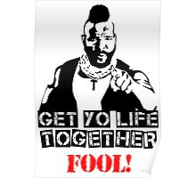 GET YO LIFE TOGETHER FOOL! Poster