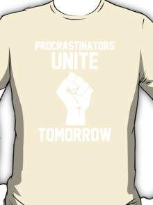 Procrastinators unite tomorrow T-Shirt