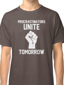 Procrastinators unite tomorrow Classic T-Shirt
