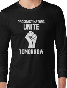Procrastinators unite tomorrow Long Sleeve T-Shirt
