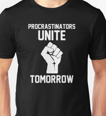 Procrastinators unite tomorrow Unisex T-Shirt