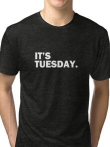 It's Tuesday Day of the Week T-Shirt - Funny Weekly Daily Tri-blend T-Shirt