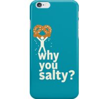 Why You Salty? iPhone Case/Skin