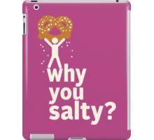 Why You Salty? iPad Case/Skin