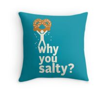 Why You Salty? Throw Pillow