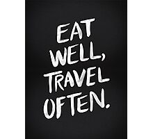 Eat Well, Travel Often – Black Photographic Print