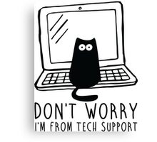 I'm from tech support Canvas Print