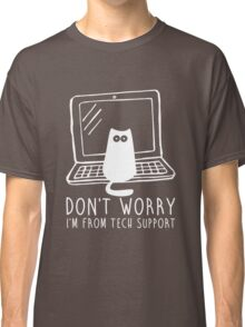 I'm from tech support Classic T-Shirt