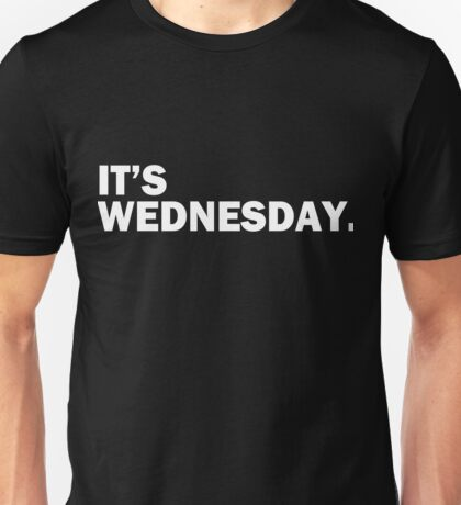 It's Wednesday Day Of The Week T-Shirt - Hump Day Funny Unisex T-Shirt