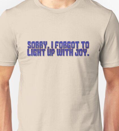 Sorry, I forgot to light up with joy. Unisex T-Shirt
