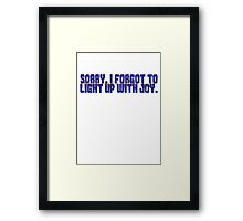 Sorry, I forgot to light up with joy. Framed Print