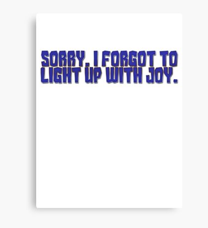 Sorry, I forgot to light up with joy. Canvas Print