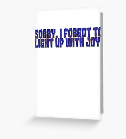 Sorry, I forgot to light up with joy. Greeting Card