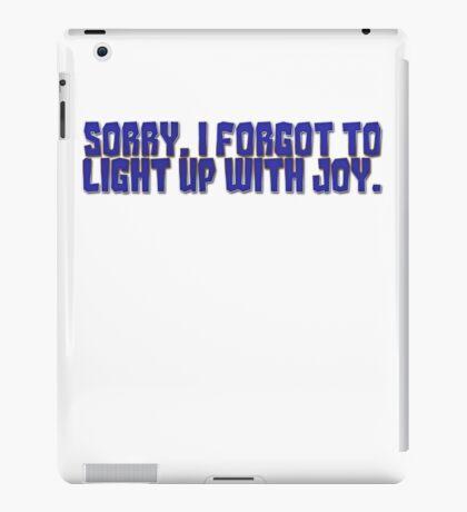 Sorry, I forgot to light up with joy. iPad Case/Skin