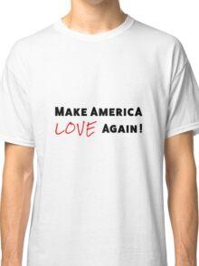 Make America Love Again Design Classic T-Shirt