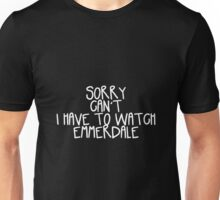 Sorry Can't I Have to Watch Emmerdale Unisex T-Shirt