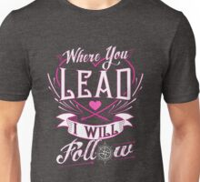 Where You Lead I Will Follow  Girls Quote Pink Cute  Unisex T-Shirt