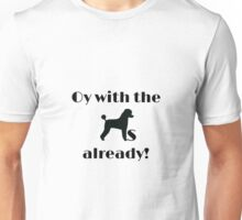 oy with the poodles Unisex T-Shirt