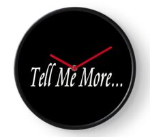 Sarcastic - Tell Me More - (Designs4You) Clock