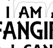 I am a fangirl, and I can't be controlled. Sticker