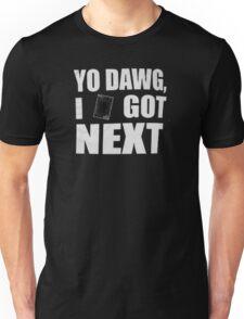 I got next in Yu-Gi-Oh Unisex T-Shirt