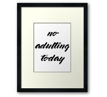No Adulting Today Framed Print