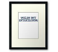 Useless but entertaining Framed Print