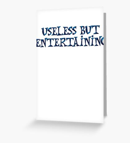 Useless but entertaining Greeting Card