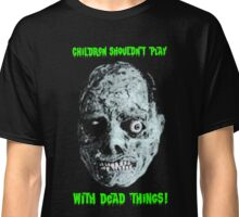 CHILDREN SHOULDN'T PLAY WITH DEAD THINGS Classic T-Shirt