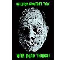 CHILDREN SHOULDN'T PLAY WITH DEAD THINGS Photographic Print