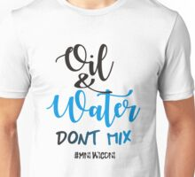 oil and water dont mix Unisex T-Shirt