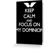 Keep Calm And Focus On My Dominion Greeting Card