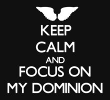 Keep Calm And Focus On My Dominion by nardesign