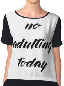 No Adulting Today Chiffon Top