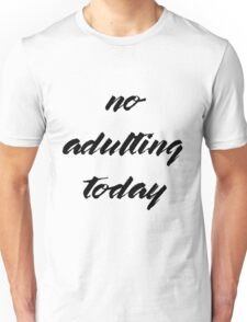 No Adulting Today Unisex T-Shirt