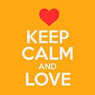 Keep Calm And Love by cursotti