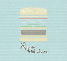 Royale With Cheese by Webasaurus